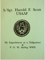 S/Sgt. Harold F. Scott My Experiences as a POW during WWII