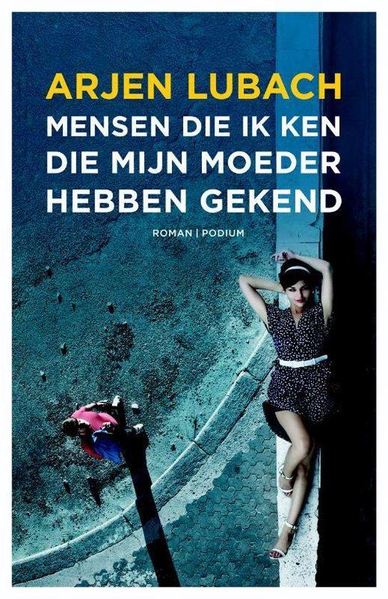Boek cover Mensen die ik ken die mijn moeder hebben gekend van Arjen Lubach (Paperback)