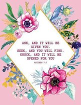 Ask, and It Will Be Given You. Seek, and You Will Find. Knock, and It Will Be Opened for You - Matthew 7