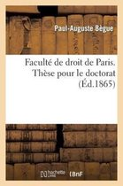Faculte de droit de Paris. These pour le doctorat