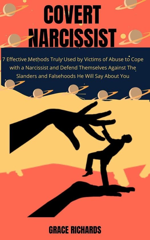 Omslag van Covert Narcissist: 7 Effective Methods Truly Used by Victims of Abuse to Cope with a Narcissist and Defend Themselves Against The Slanders and Falsehoods He Will Say About You