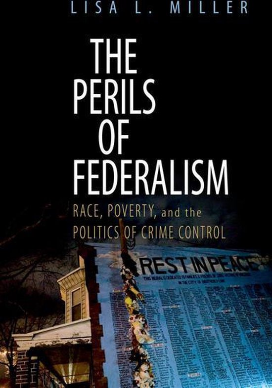 The Perils of Federalism: Race, Poverty, and the Politics of Crime Control