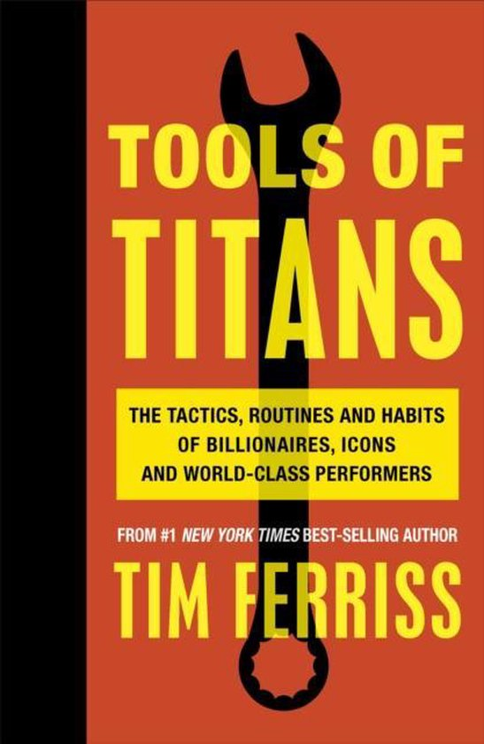 Boek cover Tools of Titans : The Tactics, Routines, and Habits of Billionaires, Icons, and World-Class Performers van Timothy Ferriss (Paperback)