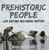 Prehistoric Peoples: Life Before Recorded History