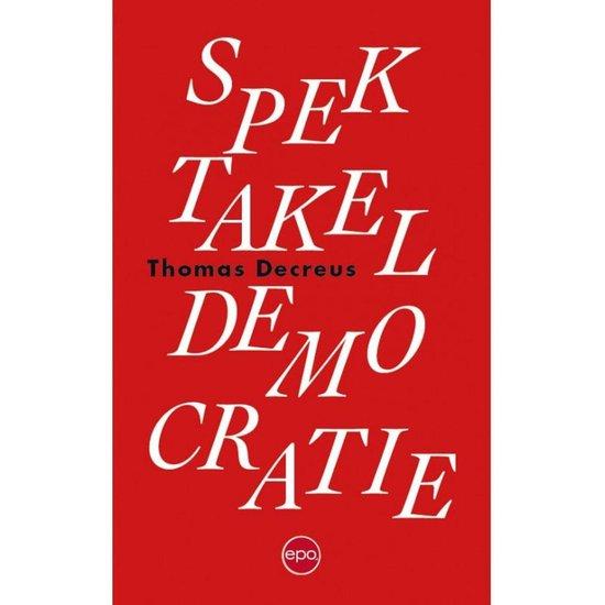 Spektakeldemocratie - Thomas Decreus |