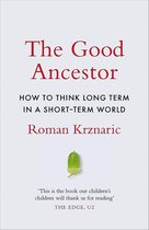 The Good Ancestor How to Think Long Term in a Short Term World