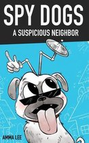 Spy Dogs: A Suspicious Neighbor: Pug book, Fantasy, Action & Adventure, Spy and Detective books for kids 9-12 (Illustration Edit