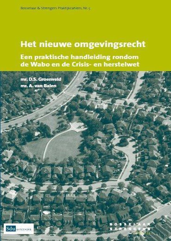 Praktijkcahiers Bosselaar Strengers deel 5 - Het nieuwe omgevingsrecht - D.S. Groenveld |