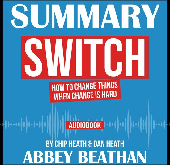 Boek cover Summary of Switch: How to Change Things When Change Is Hard by Chip Heath & Dan Heath van Abbey Beathan (Onbekend)