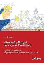 Vitamin-B12-Mangel bei veganer Ern hrung. Mythen und Realit ten, aufgezeigt anhand einer empirischen Studie