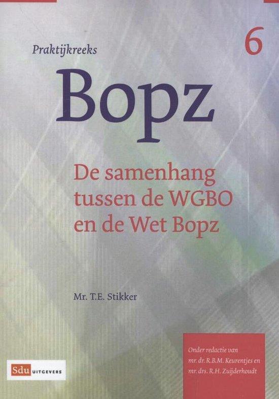 Praktijkreeks BOPZ 6 - De samenhang tussen de WGBO en de Wet Bopz - T.E. Stikker | Fthsonline.com