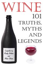 Wine - 101 Truths, Myths and Legends