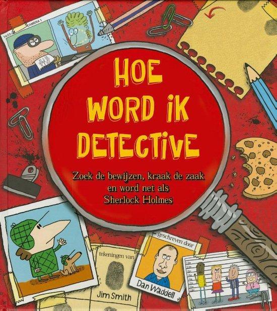 Hoe word ik detective. Zoek de bewijzen, kraak de zaak en word net als Sherlock Holmes! - Dan Wadell |