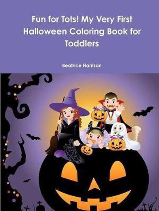 Fun for Tots! My Very First Halloween Coloring Book for Toddlers