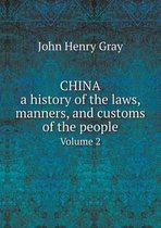 China, a History of the Laws, Manners, and Customs of the People Volume 2
