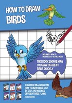 How to Draw Birds (This Book Shows How to Draw Different Birds Quickly)