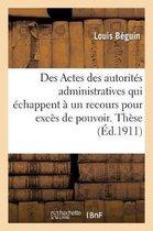 Universite de Paris. Faculte de droit. Des Actes des autorites administratives qui echappent