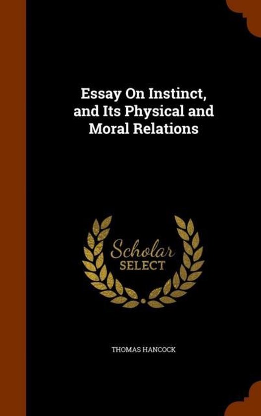 Essay on Instinct, and Its Physical and Moral Relations