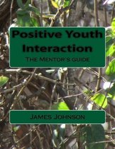 Positive Youth Interaction: The Mentor's guide