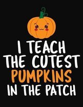 I Teach The Cutest Pumpkins In The Patch: College Ruled Composition Notebook