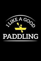 I Like A Good Paddling: A5 Notizbuch f�r Kajak, Ruder und Paddel Fans