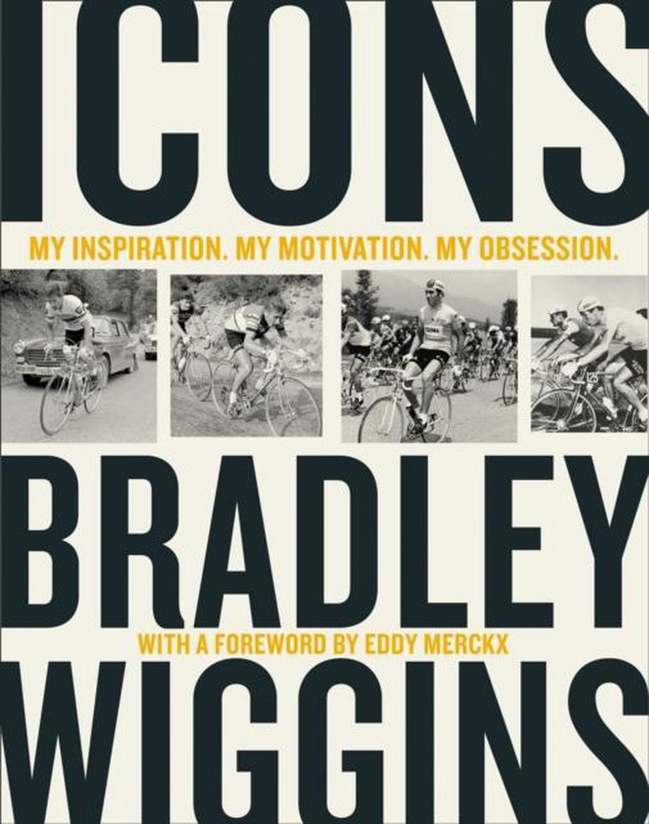Icons : My Inspiration. My Motivation. My Obsession. - Bradley Wiggins