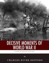 Boek cover Decisive Moments of World War II: The Battle of Britain, Pearl Harbor, D-Day and the Manhattan Project van Charles River Editors