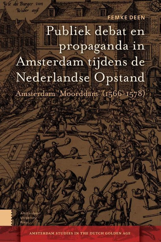 Amsterdam Studies in the Dutch Golden Age 0 - Publiek debat en propaganda in Amsterdam tijdens de Nederlandse Opstand