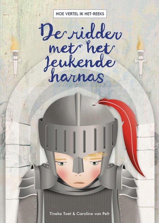 Hoe vertel ik het 3 - De ridder met het jeukende harnas - Tineke Toet  
