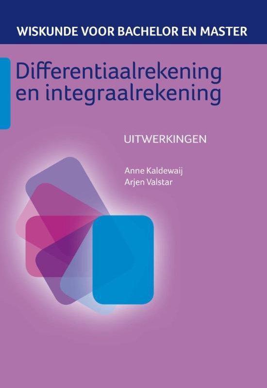 Wiskunde voor bachelor en master 2 - Differentiaalrekening en integraalrekening - Uitwerkingen - Anne Kaldewaij |