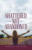 Shattered Not Abandoned