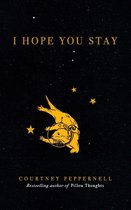 Boek cover I Hope You Stay van Courtney Peppernell (Paperback)