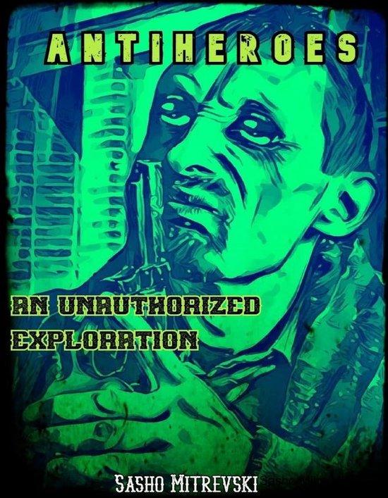 Antiheroes: An Unauthorized Exploration