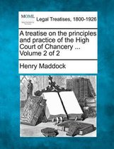 A Treatise on the Principles and Practice of the High Court of Chancery. Volume 2 of 2