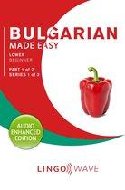 Bulgarian Made Easy - Lower Beginner - Part 1 of 2 - Series 1 of 3