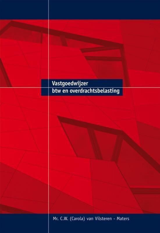 Vastgoedwijzer btw en overdrachtsbelasting - C.W. Van Vilsteren-Maters |