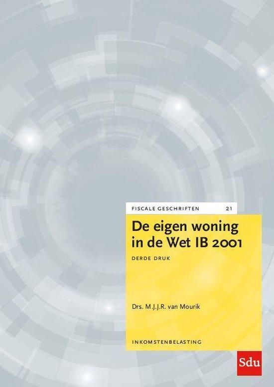 Fiscale geschriften 21 - De eigen woning in de Wet IB 2001. Editie 2020 - M.J.J.R. van Mourik  