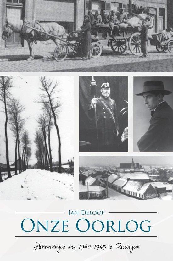 Onze oorlog - herinneringen aan 1940-1945 in zwevegem - Jan Deloof | Fthsonline.com