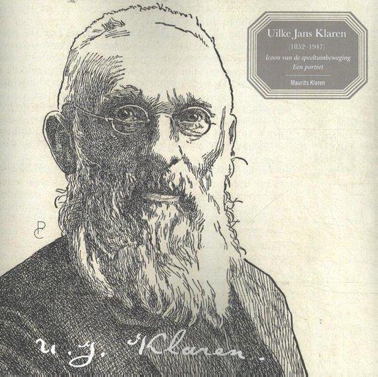 Uilke Jans Klaren (1852 – 1947) Icoon van de speeltuinbeweging - Maurits Klaren |