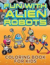 Fun with Alien Robots (Robot Colouring Book for Children 1)