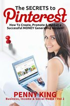 Home Business: The SECRETS to PINTEREST: How to Create, Promote & Market a Successful MONEY Generating Account