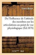 De l'Influence de l'attitude des membres sur les articulations au point de vue physiologique