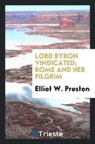 Lord Byron Vindicated; Rome and Her Pilgrim