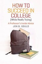 How to Succeed in College (While Really Trying)