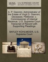 A. P. Giannini, Administrator of the Estate of Virgil D. Giannini, Deceased, Petitioner, V. Commissioner of Internal Revenue. U.S. Supreme Court Transcript of Record with Supporting Pleadings