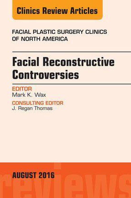 Bol Com Facial Reconstruction Controversies An Issue Of Facial Plastic Surgery Clinics