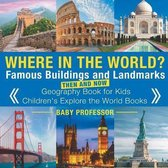 Where in the World? Famous Buildings and Landmarks Then and Now - Geography Book for Kids Children's Explore the World Books