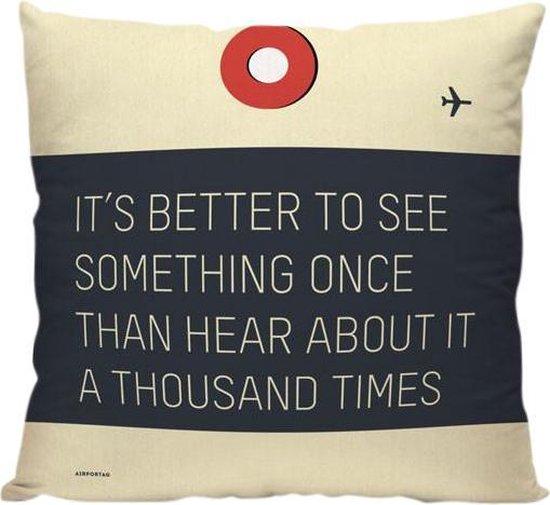 'It's Better To See Something Once' - Sierkussen - 40 x 40 cm - Reis Quote - Reizen / Vakantie - Reisliefhebbers - Voor op de bank/bed