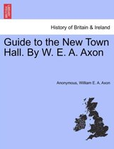 Guide to the New Town Hall. [by W. E. A. Axon.]