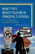 Boek cover What They Never Told Me in Principals School van Michael Connolly